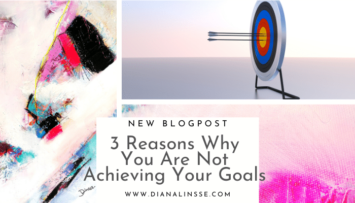 3 Reasons Why You Are Not Achieving Your Goals