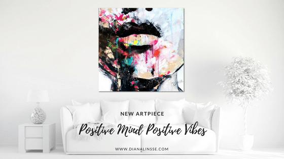 New Artpiece: Positive Mind Positive Vibes